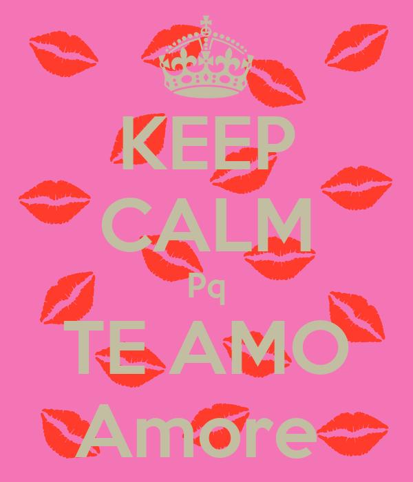 KEEP CALM Pq TE AMO Amore