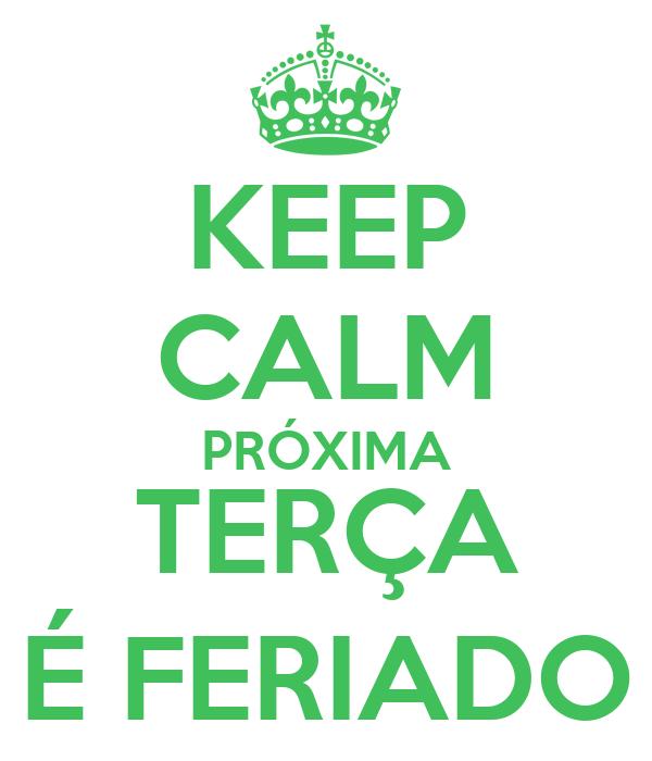 KEEP CALM PRÓXIMA TERÇA É FERIADO