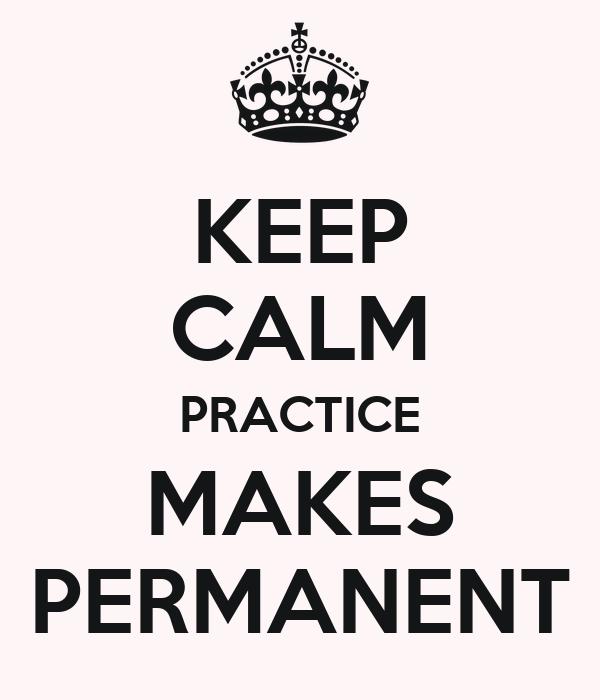 KEEP CALM PRACTICE MAKES PERMANENT
