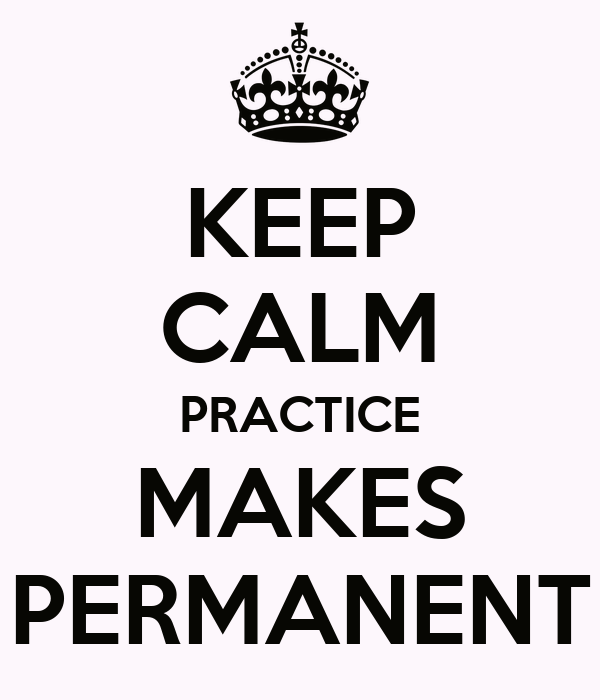KEEP CALM PRACTICE MAKES PERMANENT