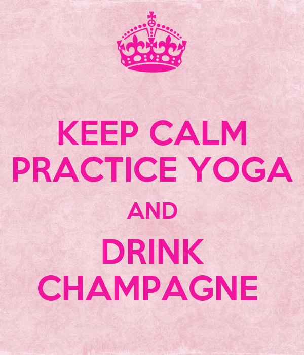 KEEP CALM PRACTICE YOGA AND DRINK CHAMPAGNE