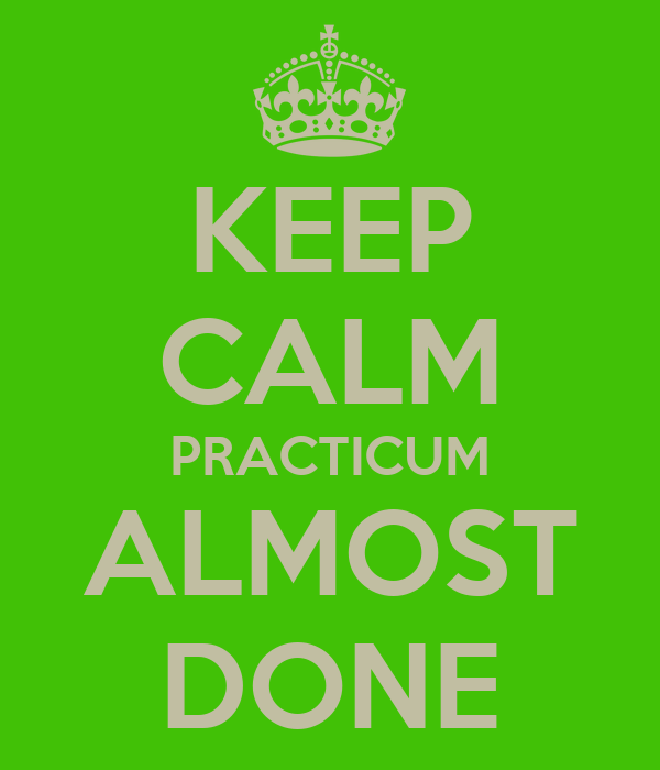 KEEP CALM PRACTICUM ALMOST DONE