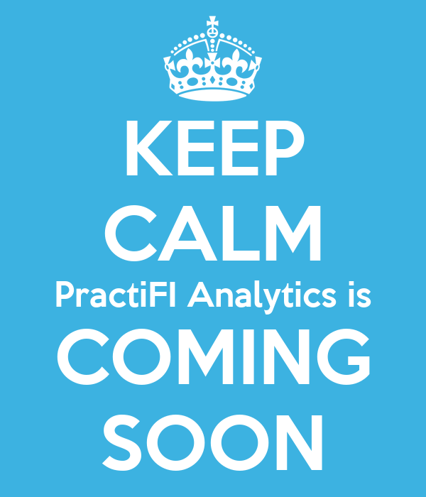 KEEP CALM PractiFI Analytics is COMING SOON