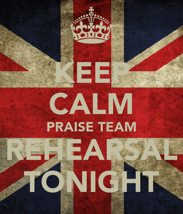 KEEP CALM PRAISE TEAM REHEARSAL TONIGHT