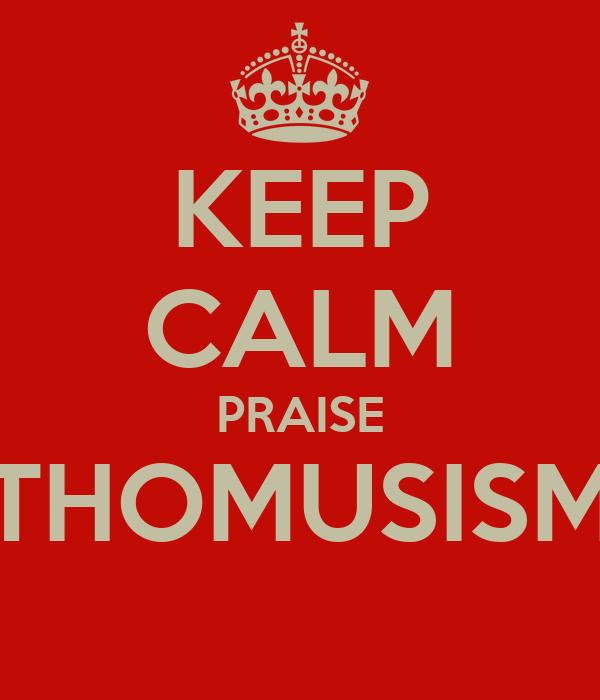 KEEP CALM PRAISE THOMUSISM