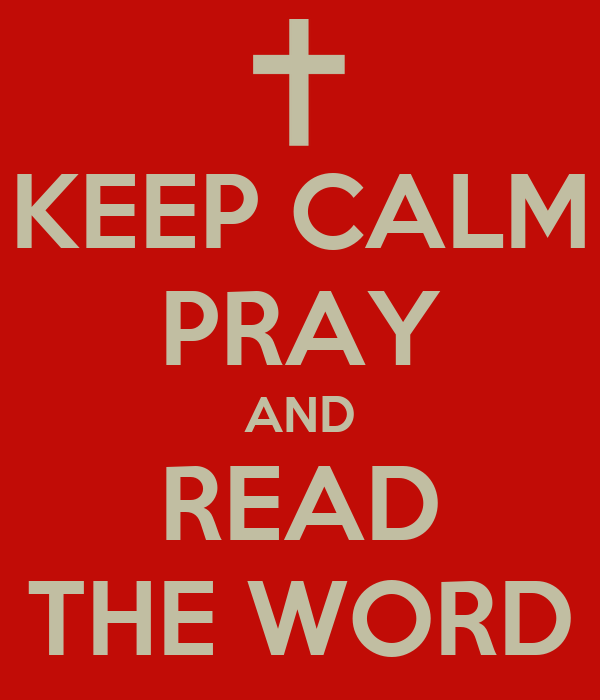 KEEP CALM PRAY AND READ THE WORD