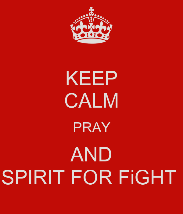 KEEP CALM PRAY AND SPIRIT FOR FiGHT