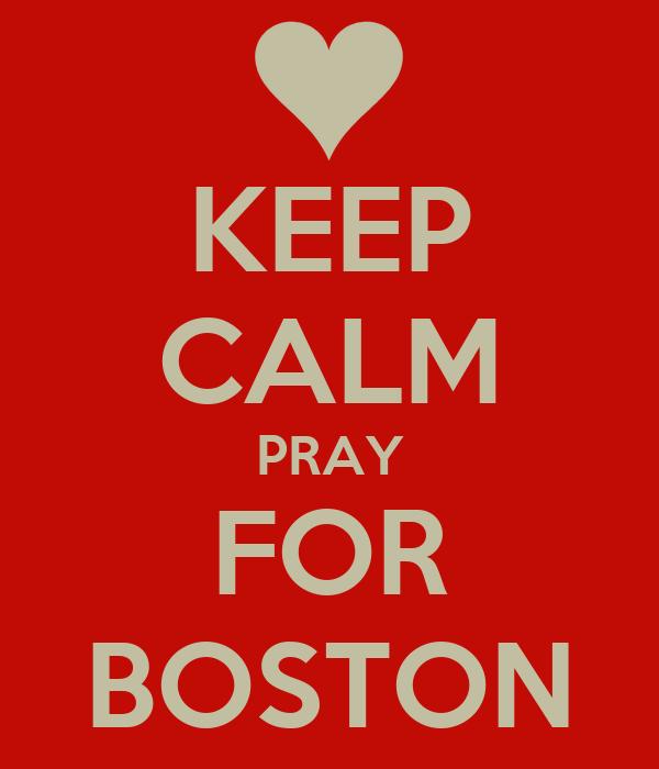 KEEP CALM PRAY FOR BOSTON