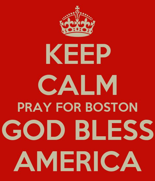 KEEP CALM PRAY FOR BOSTON GOD BLESS AMERICA