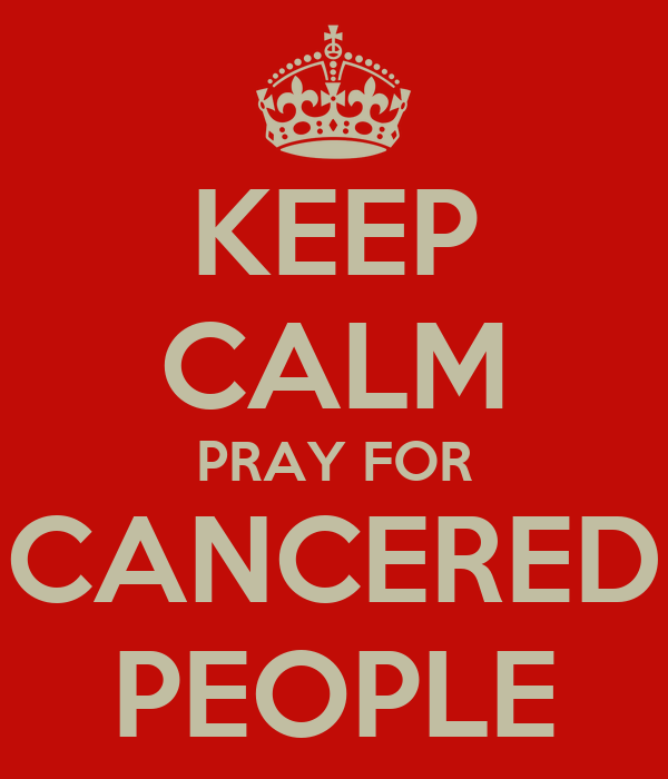 KEEP CALM PRAY FOR CANCERED PEOPLE