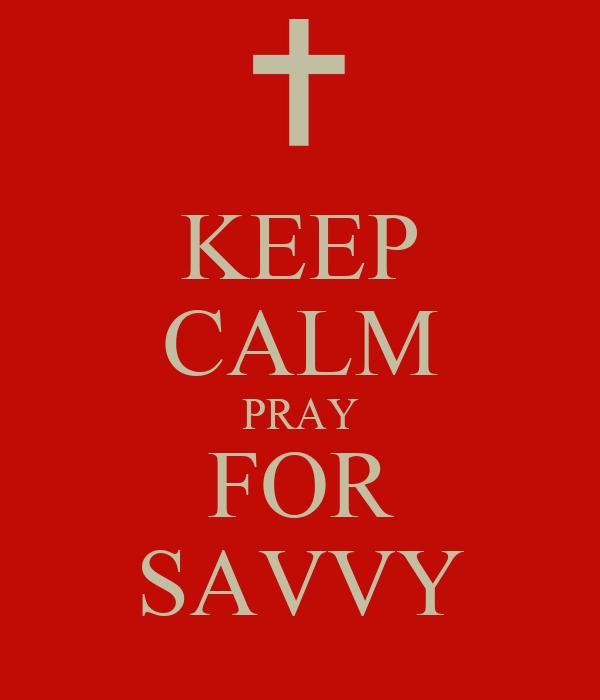 KEEP CALM PRAY FOR SAVVY