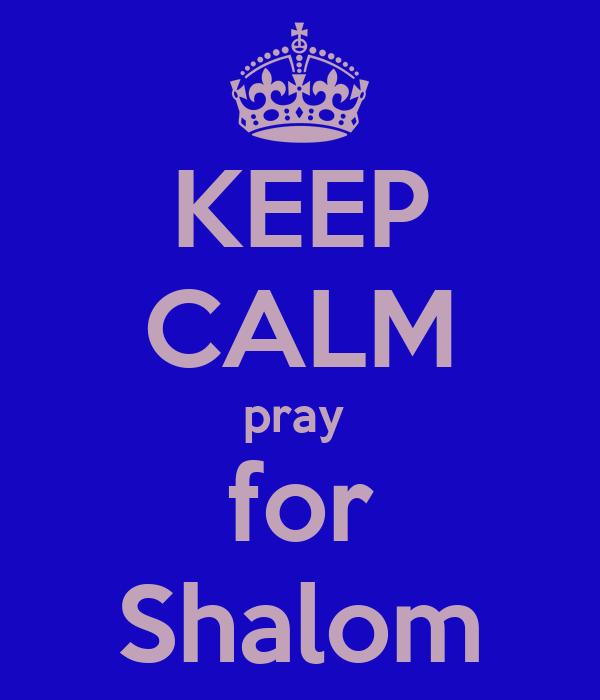 KEEP CALM pray  for Shalom
