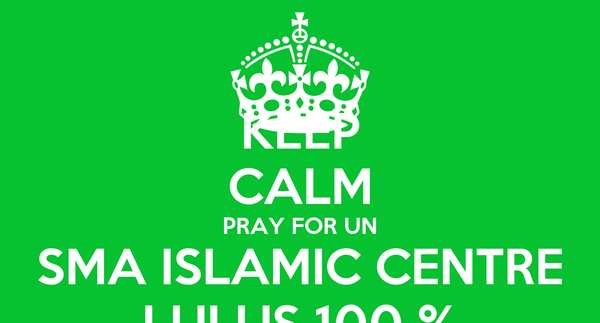 KEEP CALM PRAY FOR UN SMA ISLAMIC CENTRE LULUS 100 %