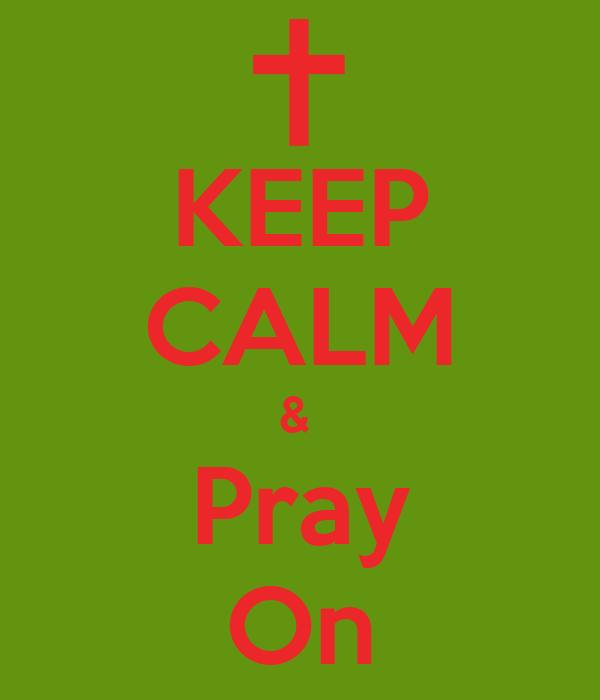 KEEP CALM &  Pray On