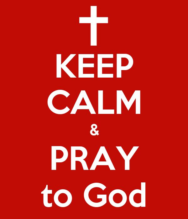 KEEP CALM & PRAY to God