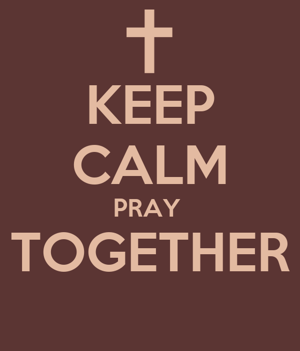 KEEP CALM PRAY  TOGETHER