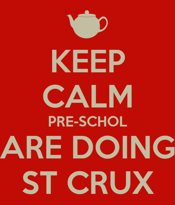 KEEP CALM PRE-SCHOL ARE DOING ST CRUX