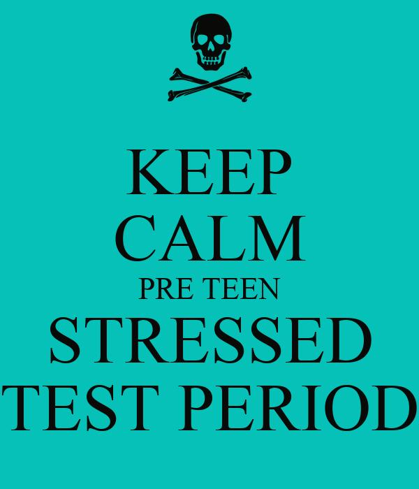 KEEP CALM PRE TEEN STRESSED TEST PERIOD