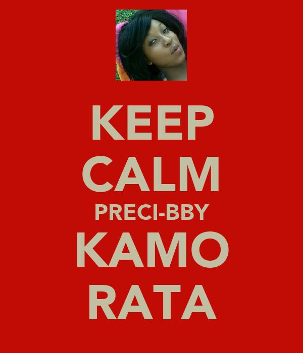 KEEP CALM PRECI-BBY KAMO RATA