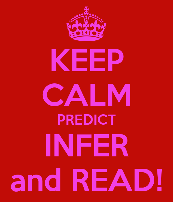 KEEP CALM PREDICT INFER and READ!