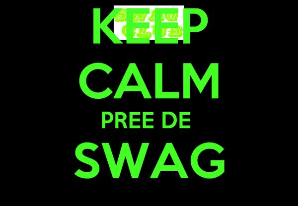 KEEP CALM PREE DE  SWAG