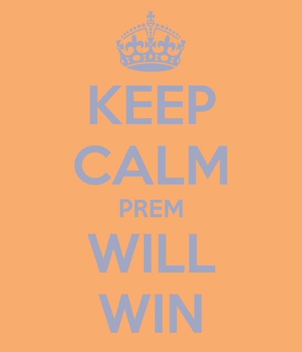KEEP CALM PREM WILL WIN