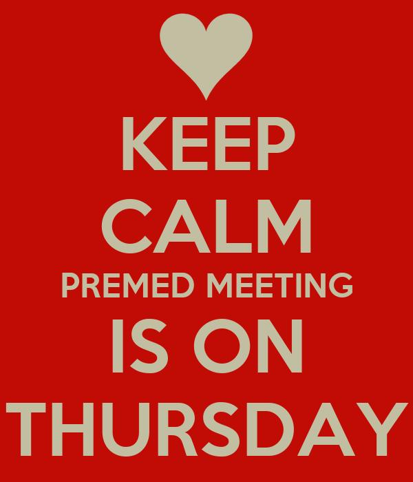 KEEP CALM PREMED MEETING IS ON THURSDAY