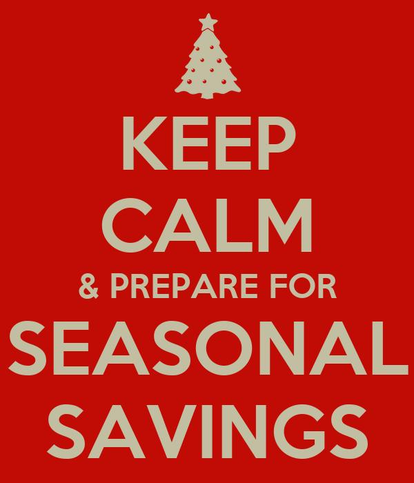 KEEP CALM & PREPARE FOR SEASONAL SAVINGS