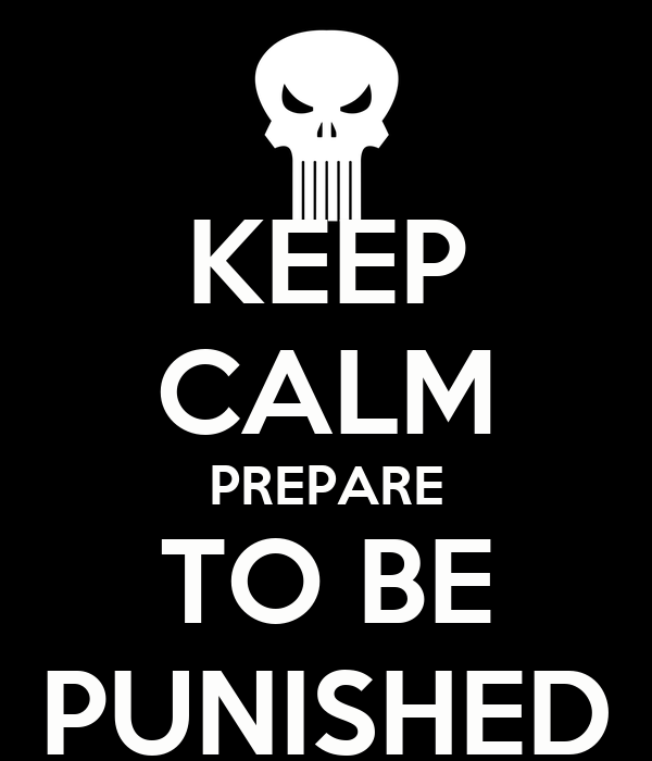 KEEP CALM PREPARE TO BE PUNISHED