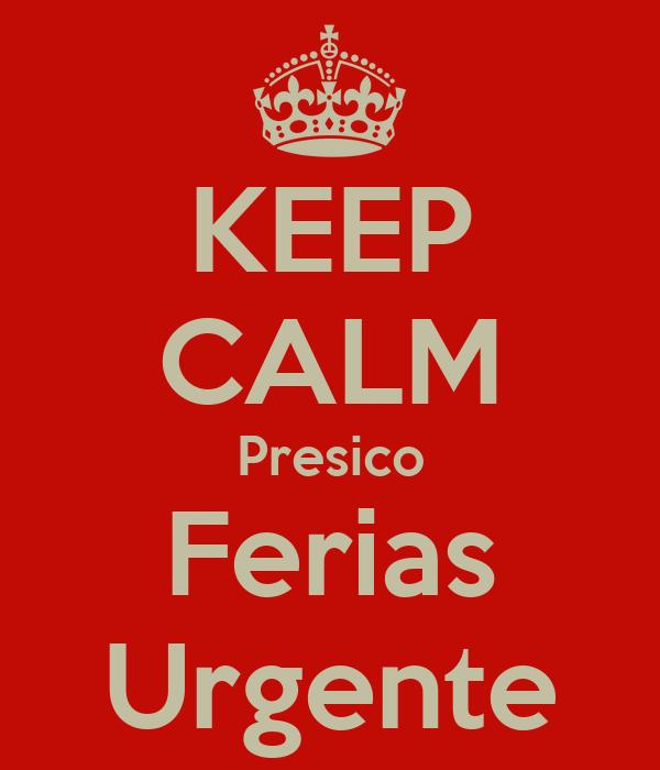 KEEP CALM Presico Ferias Urgente