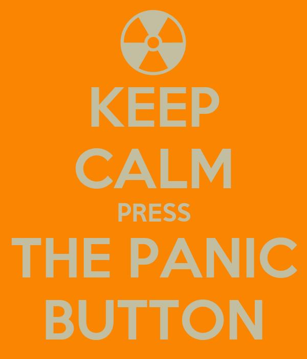 KEEP CALM PRESS THE PANIC BUTTON