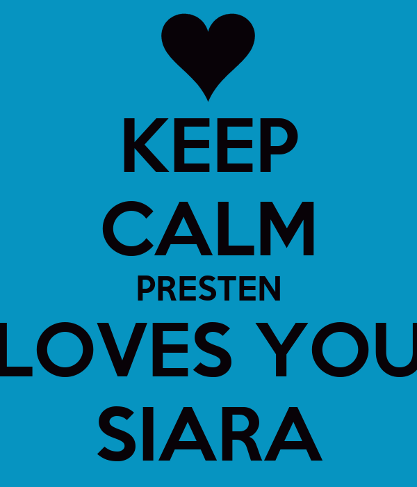 KEEP CALM PRESTEN LOVES YOU SIARA