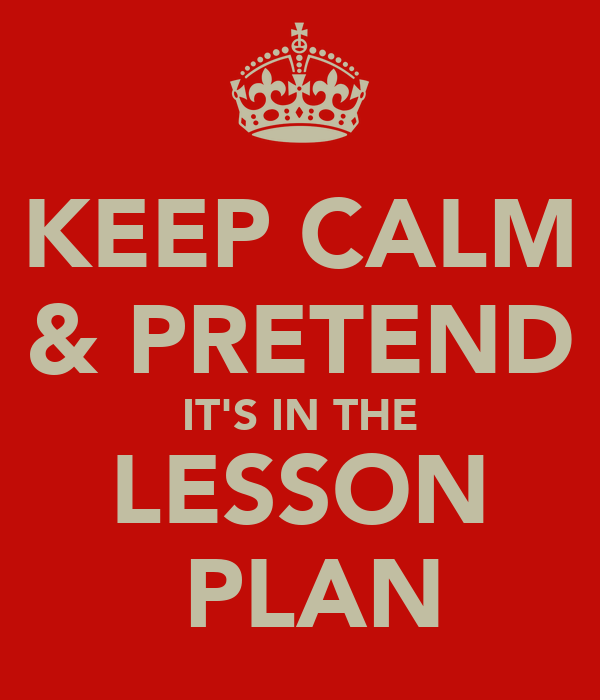 KEEP CALM & PRETEND IT'S IN THE LESSON  PLAN