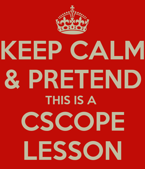 KEEP CALM & PRETEND THIS IS A  CSCOPE LESSON
