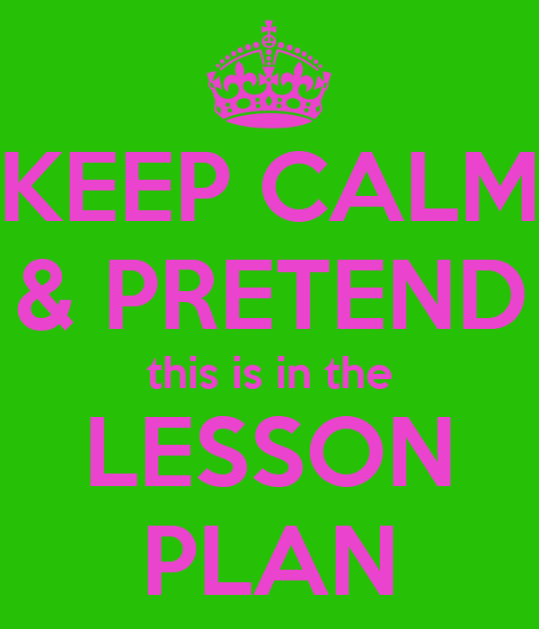 KEEP CALM & PRETEND this is in the LESSON PLAN