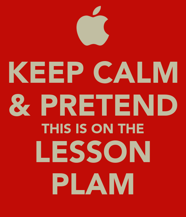 KEEP CALM & PRETEND THIS IS ON THE LESSON PLAM