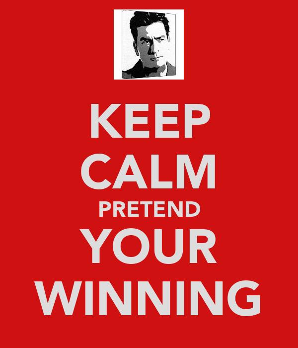 KEEP CALM PRETEND YOUR WINNING