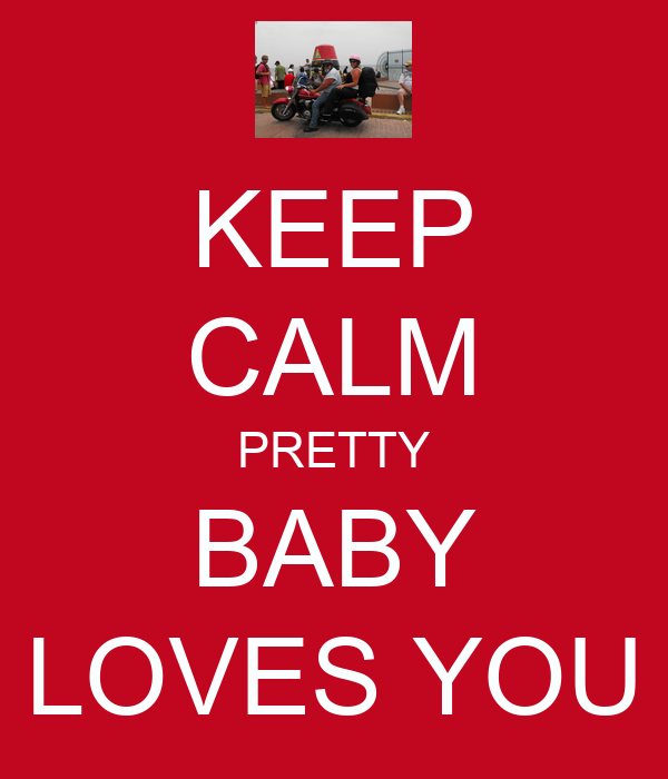 KEEP CALM PRETTY BABY LOVES YOU