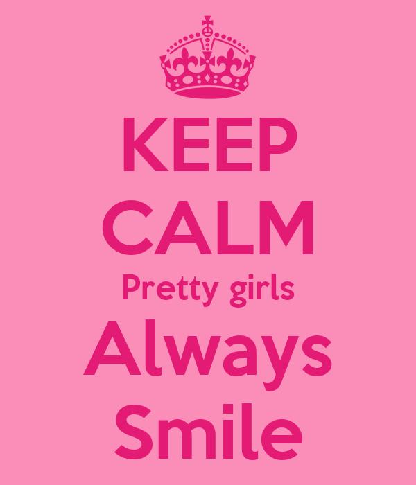 KEEP CALM Pretty girls Always Smile