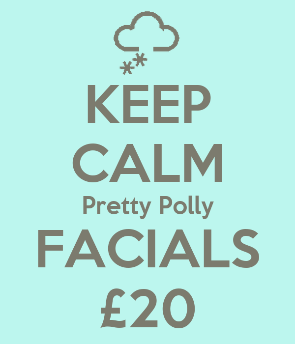 KEEP CALM Pretty Polly FACIALS £20