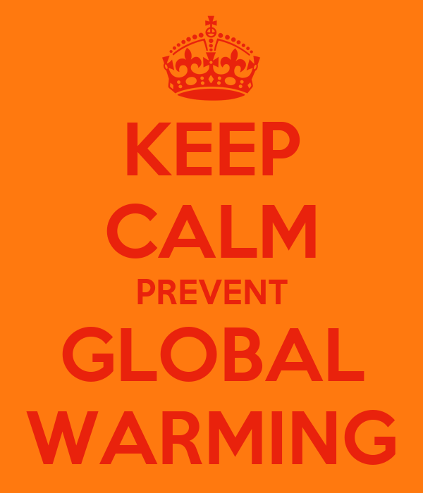 KEEP CALM PREVENT GLOBAL WARMING