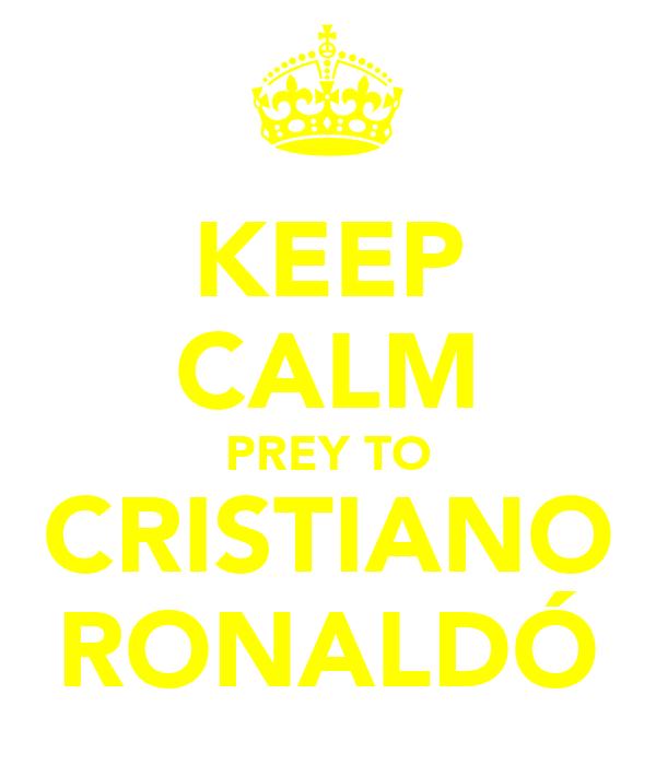 KEEP CALM PREY TO CRISTIANO RONALDÓ