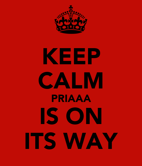 KEEP CALM PRIAAA IS ON ITS WAY