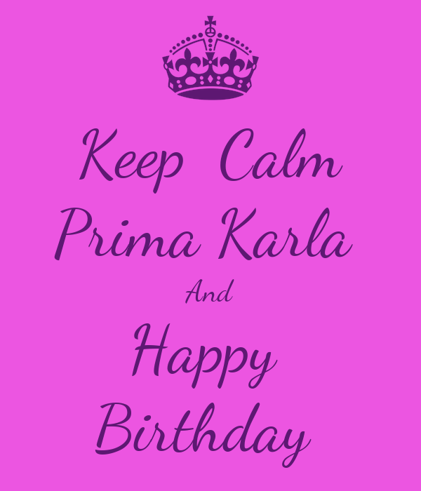Keep Calm Prima Karla And Happy Birthday Poster