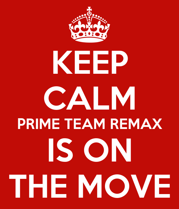 KEEP CALM PRIME TEAM REMAX IS ON THE MOVE