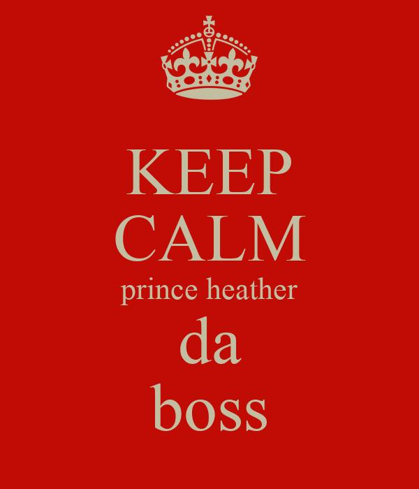 KEEP CALM prince heather da boss