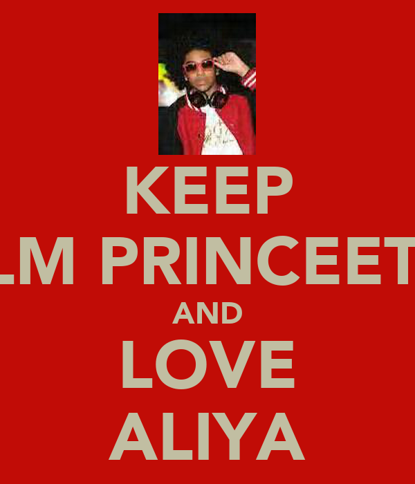 KEEP CALM PRINCEETON AND LOVE ALIYA