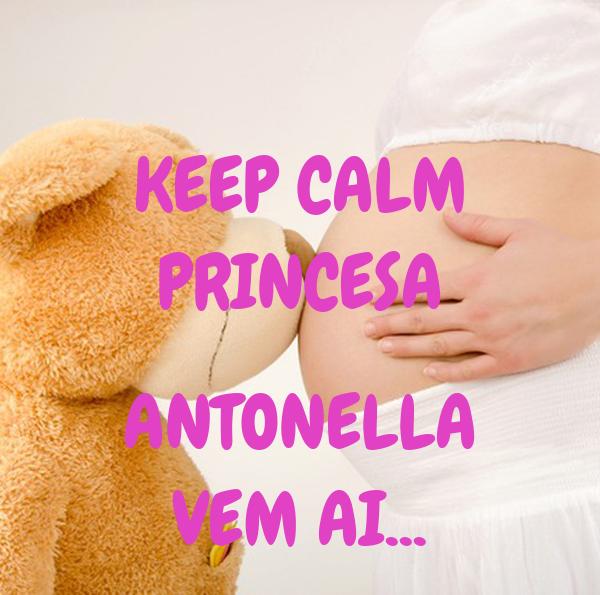 KEEP CALM PRINCESA  ANTONELLA VEM AI...
