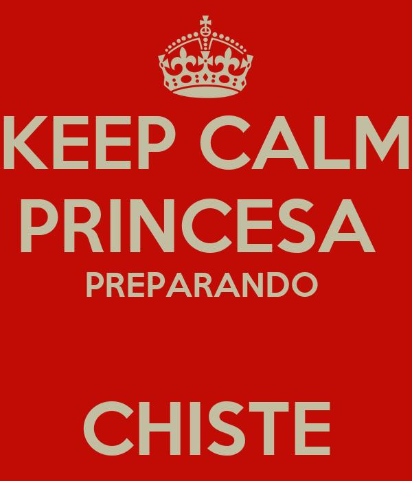 KEEP CALM PRINCESA  PREPARANDO   CHISTE