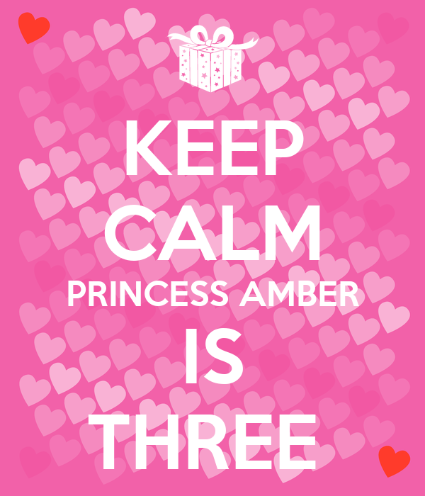 KEEP CALM PRINCESS AMBER IS THREE